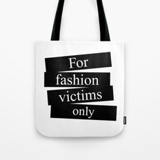 For fashion victims only Tote Bag