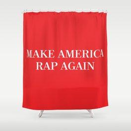 MAKE AMERICA RAP AGAIN Shower Curtain