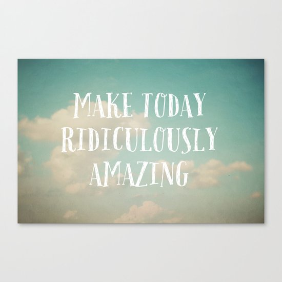 Make Today Canvas Print