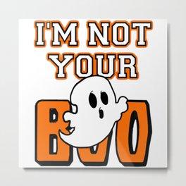 I'm Not Your Boo Halloween Metal Print
