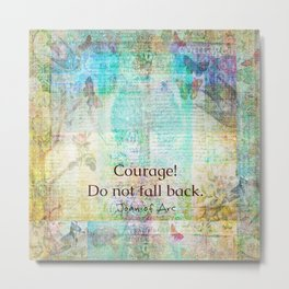 Courage Do not fall back JOAN OF ARC quote Metal Print