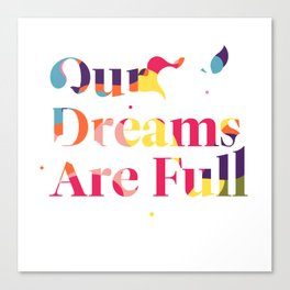 Our Dreams Are Full Canvas Print
