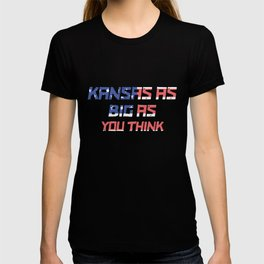 Kansas as big as you think T-shirt
