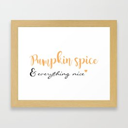 Pumpkin Spice & Everything Nice Framed Art Print