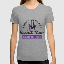 Don't Make An Aerial Mom Count To Three Gift T-shirt