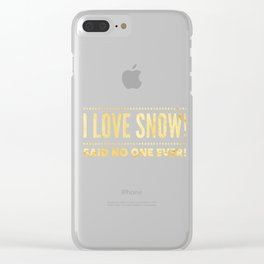 I love snow said no one ever Clear iPhone Case