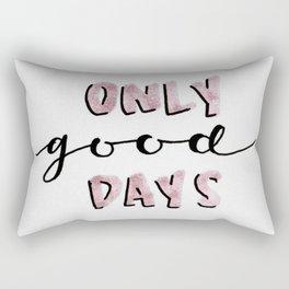 Only Good Days Rectangular Pillow