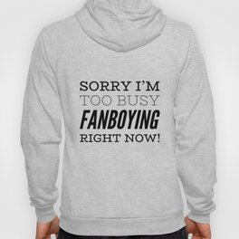 Sorry I'm Too Busy Fanboying Right Now! Hoody