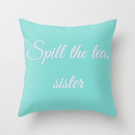 Spill the tea, sister Throw Pillow