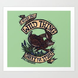 Wild Thing, I Think I Love You Art Print