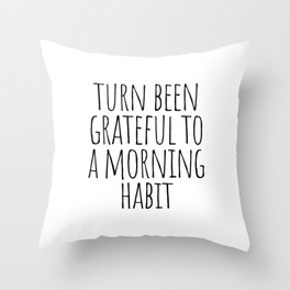 Turn been grateful to a morning habit Throw Pillow