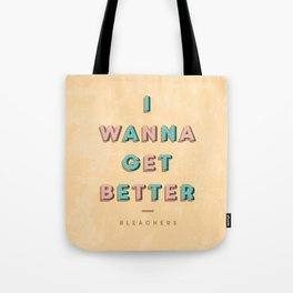 I Wanna Get Better Tote Bag