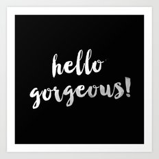 Hello Gorgeous! Art Print