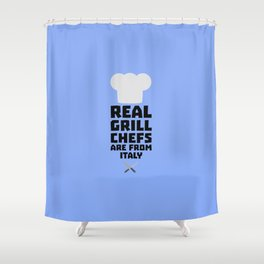 Real Grill Chefs are from Italy T-Shirt Shower Curtain
