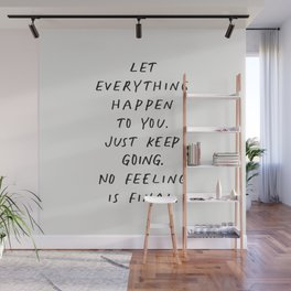 Let Everything happen to You Just Keep Going No Feeling is Final Wall Mural
