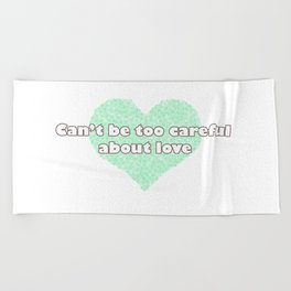 Can't be too careful about love - blue Beach Towel