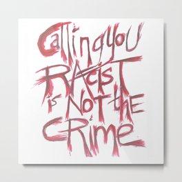 Fuck Racism. Not The Crime. Metal Print