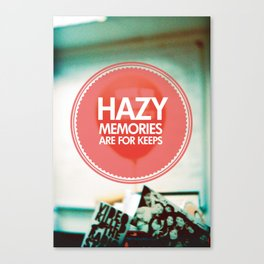 Hazy Memories Are For Keeps Canvas Print