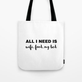 All I Need is Wifi, Food, My Bed Tote Bag