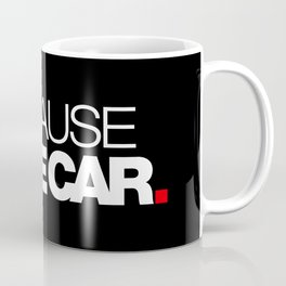BECAUSE RACE CAR v2 HQvector Coffee Mug