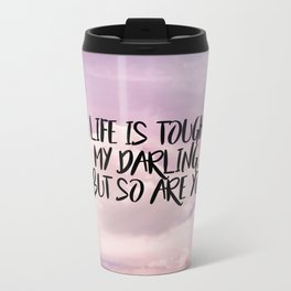 Life is tough my darling but so are you Metal Travel Mug