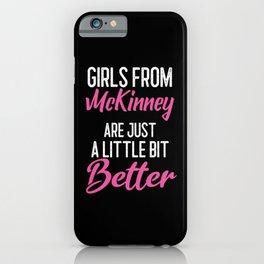 Girls From McKinney Are Little Bit Better iPhone Case