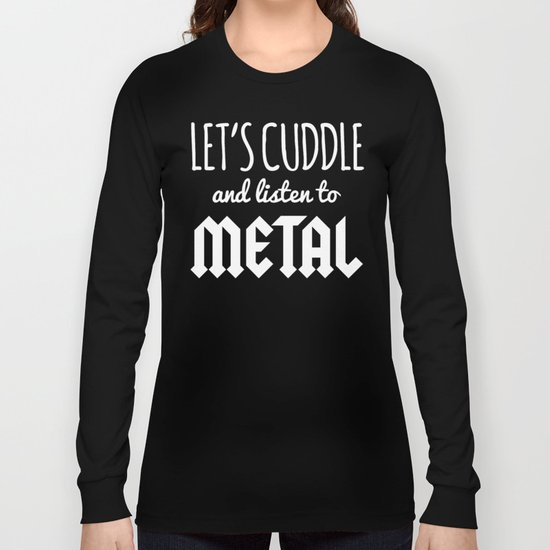 Cuddle Listen To Metal Music Quote Long Sleeve T-shirt