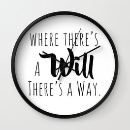 Where there's a will there's a way. Wall Clock