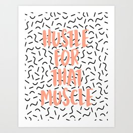 HUSTLE FOR THAT MUSCLE Art Print