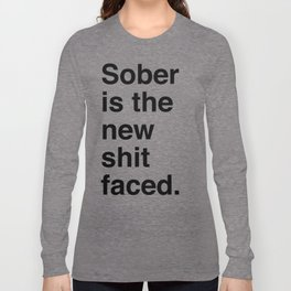 Sober is the new shit faced. Long Sleeve T-shirt