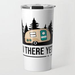 RV THERE YET? Travel Mug