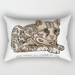 You Mean an Ocelot to Me Rectangular Pillow