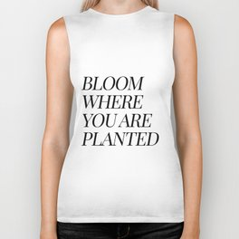 Bloom where you are planted Biker Tank