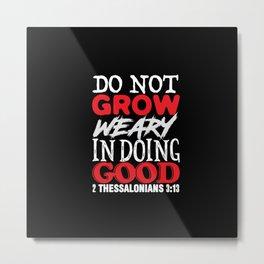 2 Thessalonians 3:13 Metal Print