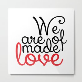 We are made of love Metal Print