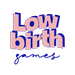 Lowbirth Games