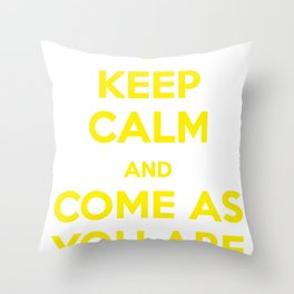Keep Calm and Come As You Are Throw Pillow