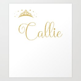 Queens Are Named Callie Personalized First Name Girl product Art Print
