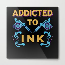 Tattoo Design | Addicted To Ink | Tattooed Gift Metal Print