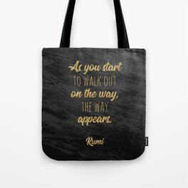 """As you start to walk out on the way, the way appears."" ~ Rumi Tote Bag"