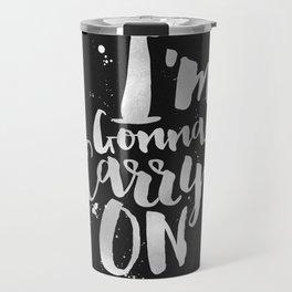 I'm gonna carry on Travel Mug
