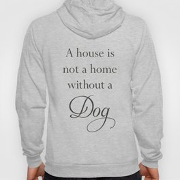 A House Is Not A Home Without A Dog Hoody