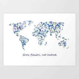 grow flowers, not hatred Art Print