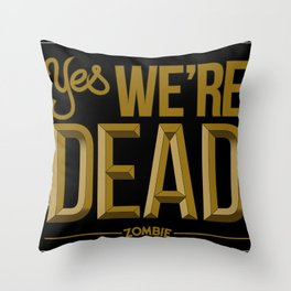 Yes we're DEAD Throw Pillow