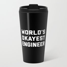 World's Okayest Engineer Funny Quote Metal Travel Mug