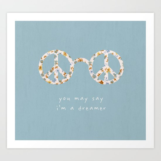 You may say i'm a dreamer Art Print