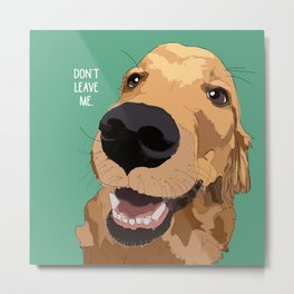Golden Retriever-Don't leave me! Metal Print