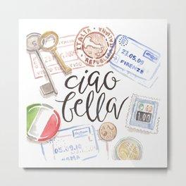Ciao Bella Metal Print