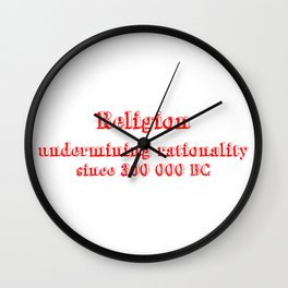 religion undermining rationality since 300 000 BC Wall Clock