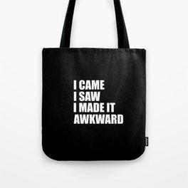 I came i saw i made it awkward funny quote Tote Bag